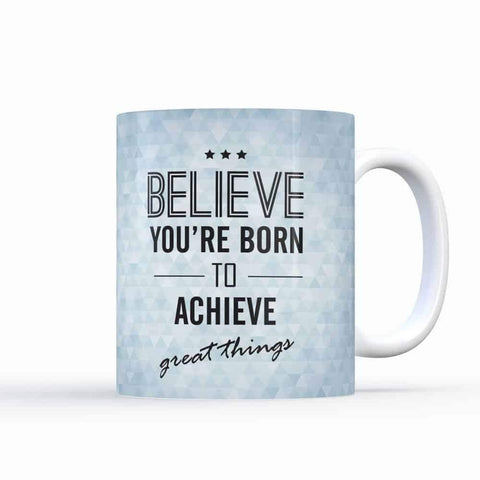 Believe You're Born To Achieve Great Things-Coffee Mugs