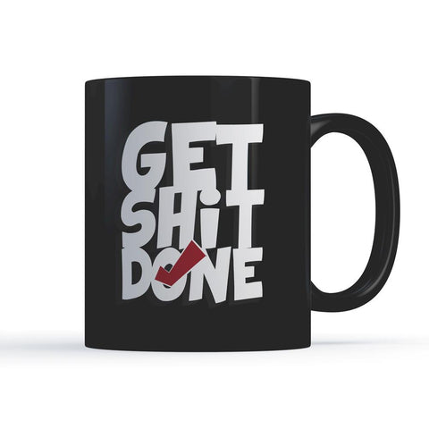 GET SHIT DONE – Motivational Coffee Mugs