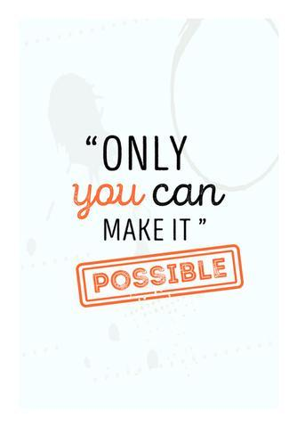 Only You Can Make It Possible