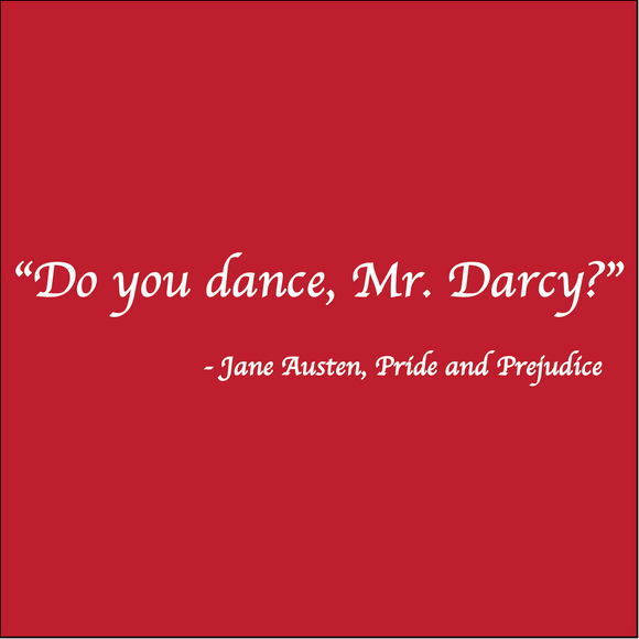 Do you dance, Mr. Darcy? - Jane Austen, Pride and Prejudice