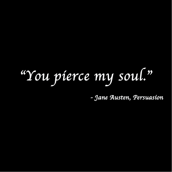 You pierce my soul - Jane Austen, Persuasion