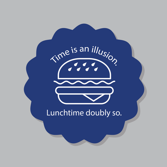 Time is an illusion...lunchtime doubly so.