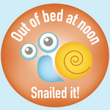 Snailed it! - Out of bed at noon