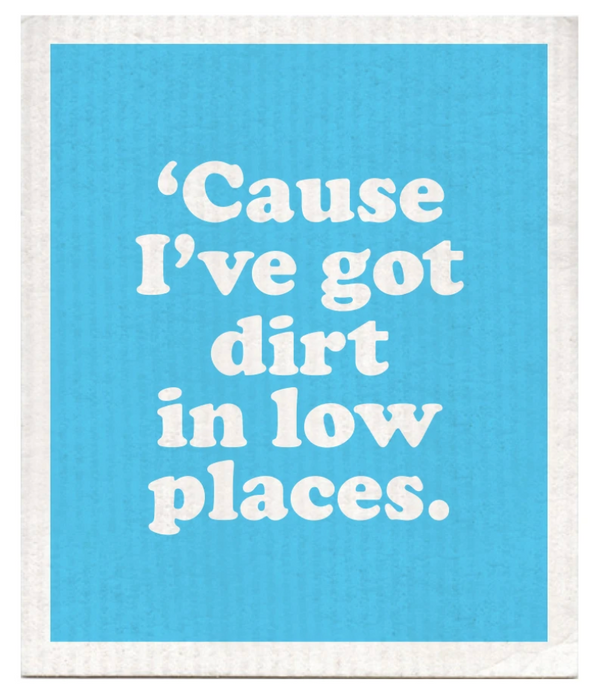 Cause I've Got Dirt In Low Places Swedish Dishcloth