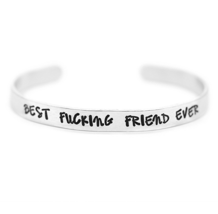 'Best Fucking Friend Ever' Cuff - Wicked Lovely Creations - Hand Stamped