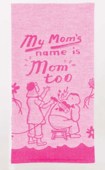 'My Mom's name is Mom too' - Dish Towel - Kitchen Stuff