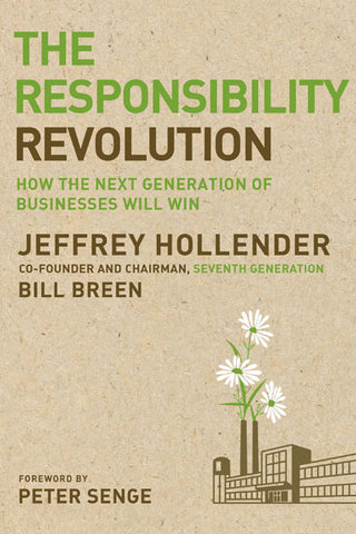 Book cover of The Responsibility Revolution by Jeffrey Hollender  The Responsibility Revolution presents fresh ideas and actionable strategies to commit your company to a genuine socially and environmentally responsible business and culture, one that not only competes but wins on values.
