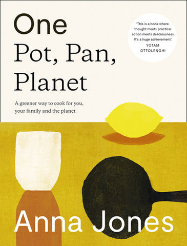 Book cover of One Pot, Pan, Planet: A Greener Way to Cook for You, Your Family and the Planet By: Anna Jones