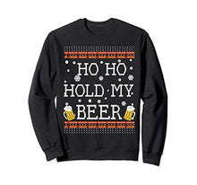 "Load image into Gallery viewer, ""Ho Ho Hold My Beer"" -Ugly Christmas Sweater Unisex"