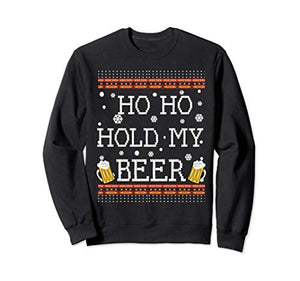 """Ho Ho Hold My Beer"" -Ugly Christmas Sweater Unisex"