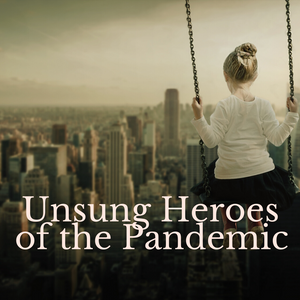 Unsung Heroes of the Pandemic