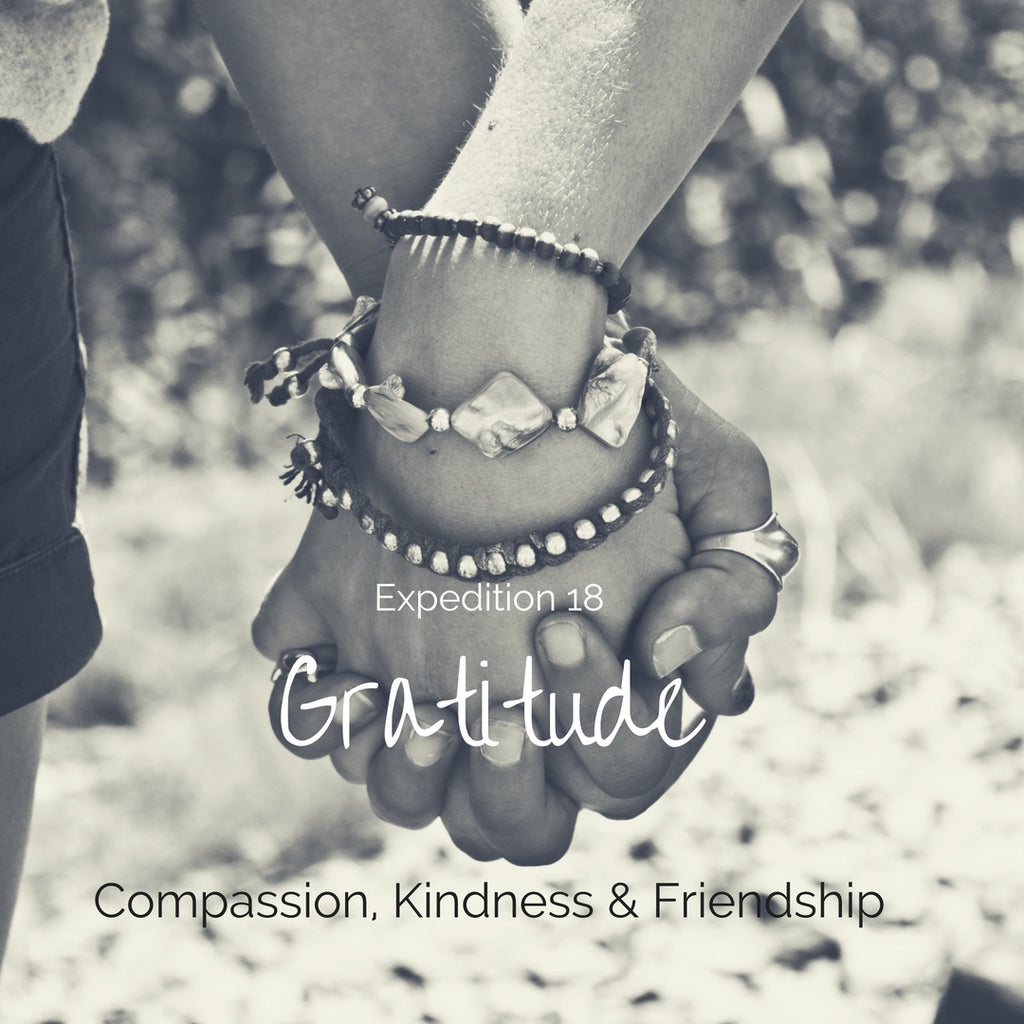 Expedition 18: Gratitude Compassion, Kindness & Friendship