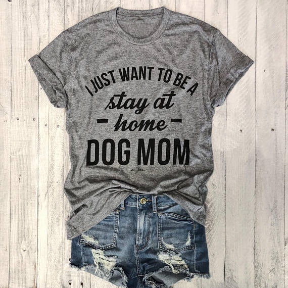 I JUST WANT TO BE A stay at home DOG MOM T-shirt women Casual tees Trendy T-Shirt 90s Women Fashion Tops Personal female t shirt - 350 Graphic Design