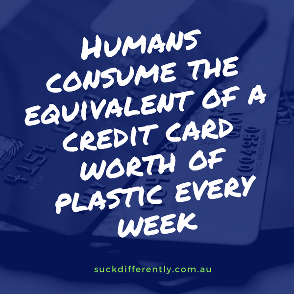 Once a week you are eating a credit card!