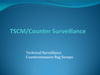 COUNTER SURVEILLANCE - Technical Surveillance Countermeasures & Bug Sweeps