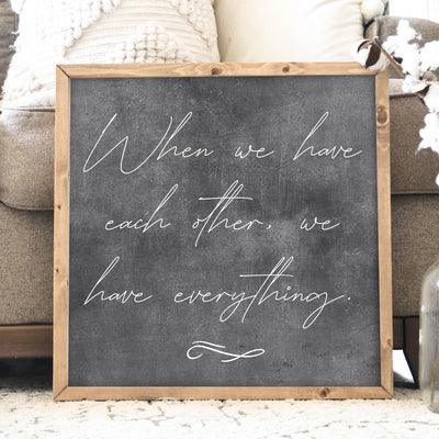 When we have each other Quote Wood Framed Sign