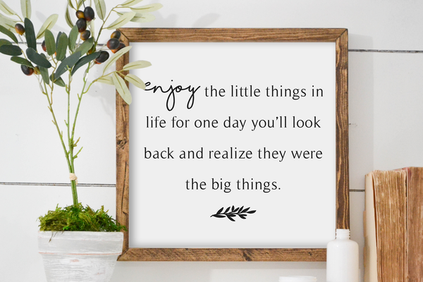 Enjoy The Little Things in Life Wood Framed Sign