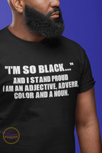 "Load image into Gallery viewer, ""I'M SO BLACK...."" And I Stand Proud - I'm An Adjective, Adverb, Color And A Noun T-shirt"