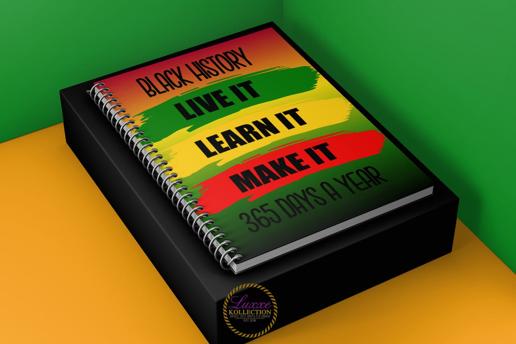 Black History... Live It Learn It Make It 365 Days A Year Spiral Notebook