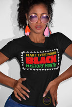 Load image into Gallery viewer, Make Every Month Black History Month