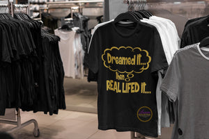 Dreamed Then....Real Lifed It T-shirt