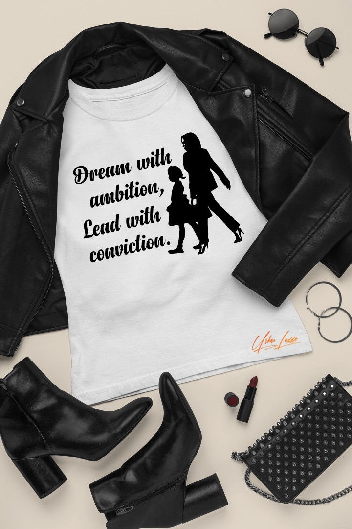 Dream With Ambition, Lead With Conviction. Kamala Harris T-shirt