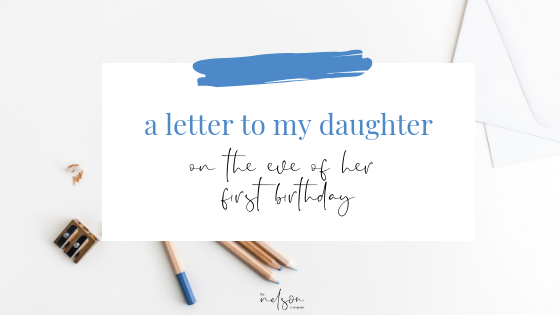 A Letter To My Daughter: The Eve of Your First Birthday