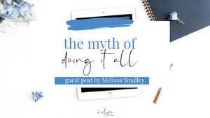Myth of Doing It All: Guest Blog Post by Melissa Smalley