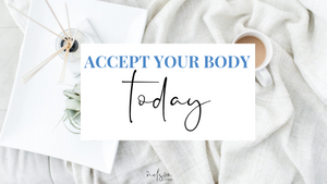 Loving Your Body Today: How To Accept Yourself