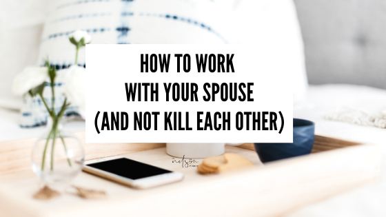 How To Work With Your Spouse (and not kill each other)