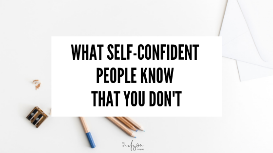 What Self-Confident People Know That You Don't