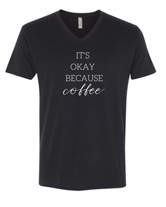 Graphic V Neck Tee | It's Okay Because Coffee