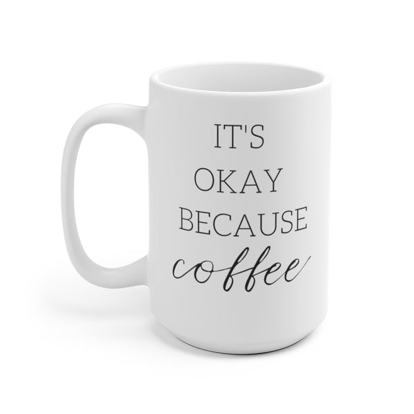 It's Okay Because Coffee | Funny Coffee Mugs at The Nelson Company