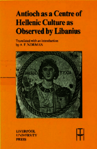 Antioch as a Centre of Hellenic Culture, as Observed by Libanius. Libanius; Norman, A. F. (9780853235958). Paperback.