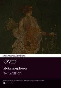 Ovid: Metamorphoses XIII-XV (plus indexes to all volumes). Hill, Donald E. (9780856687334). Paperback.