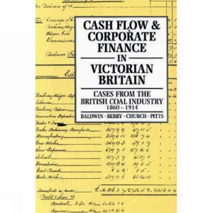 Cash Flow and Corporate Finance in Victorian Britain. Baldwin, Trevor; Berry, R. H.; Church, R. A.; Pitts, M. V. (9780859896511). Hardback.