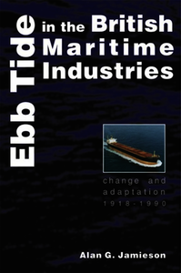 Ebb Tide in the British Maritime Industries. Jamieson, Alan G. (9780859897280). Hardback.