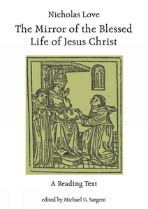 Nicholas Love's Mirror of the Blessed Life of Jesus Christ. Sargent, Michael G. (9780859897419). Paperback.