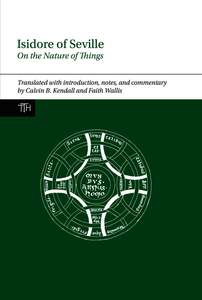 Isidore of Seville, On the Nature of Things. Kendall, Calvin B.; Wallis, Faith (9781781382936). Hardback.