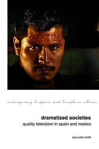 Dramatized Societies: Quality Television in Spain and Mexico. Smith, Paul Julian (9781781383247). Hardback.