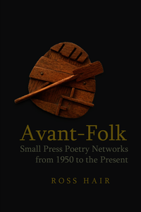 Avant-Folk: Small Press Poetry Networks from 1950 to the Present. Hair, Ross (9781781383292). Hardback.