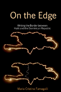 On the Edge: Writing the Border between Haiti and the Dominican Republic. Fumagalli, Maria Cristina (9781781387573). eBook.