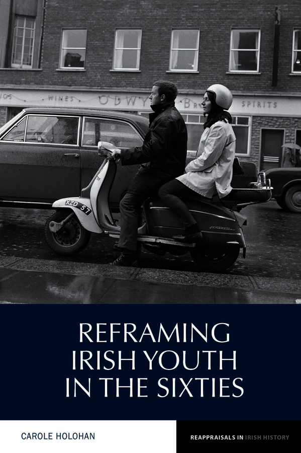 Reframing Irish Youth in the Sixties. Holohan, Carole (9781786941237). Hardback.