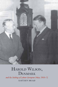 Harold Wilson, Denmark and the making of Labour European policy. Broad, Matthew (9781786948298). eBook.