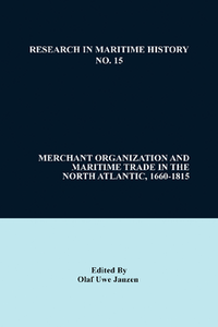 Merchant Organization and Maritime Trade in the North Atlantic, 1660-1815. Janzen, Olaf Uwe (9781786949219). eBook.