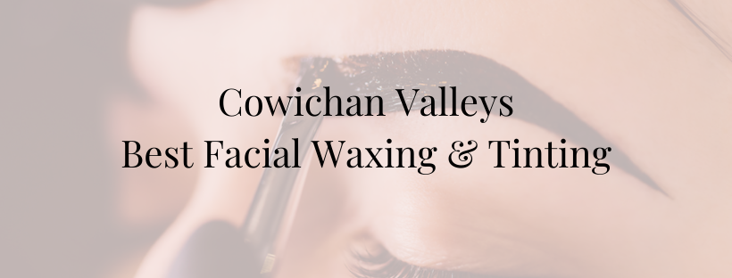 Cowichan Valley Duncan best waxing tinting facial waxing brows