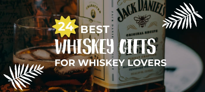 24 Best Whiskey Gifts for Whiskey Lovers