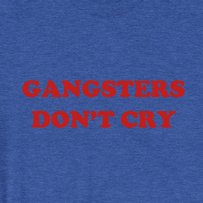 GANGSTERS DON'T CRY