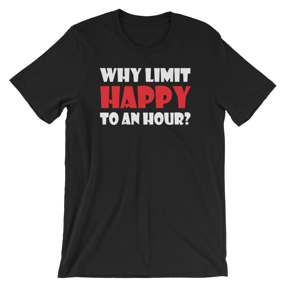 Why Limit Happy To An Hour Short-Sleeve Unisex Drinking T-Shirt