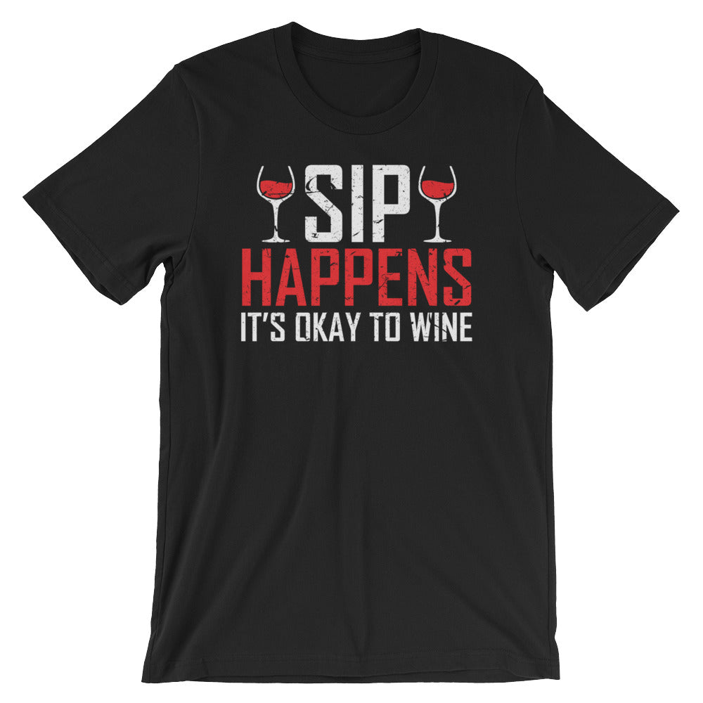 Sip Happens Its Okay To Wine - Short-Sleeve Unisex Wine T-Shirt